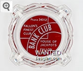 Phone 3-6112, Fallon's Finest Club, Bank Club, House of Jackpots, Fallon, Nev. - Red on white imprint Glass Ashtray