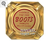 Cocktails, Fine Food, Boot's, Phone 2772, Mill City, Nevada - Red on white imprint Glass Ashtray
