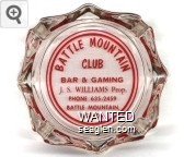 Battle Mountain Club, Bar & Gaming, J.S. Williams, Prop., Phone 635-2459, Battle Mountain, Nevada - Red imprint Glass Ashtray