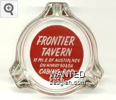Frontier Tavern, 11 Mi. E. of Austin, Nev., On Hiway 50 & 8A, Cabins - Bar, Cafe - White on red imprint Glass Ashtray