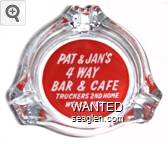 Pat & Jan's 4 Way Bar & Cafe, Truckers 2nd Home, Wells, Nev. - White on red imprint Glass Ashtray