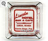Lincoln Hotel Bar & Cafe, Eureka, Nevada, Blanche Olinger, Prop. - Red imprint Glass Ashtray