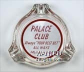 Palace Club, Always ''Your Best Bet'' All Ways, Fallon, Nevada - Red on white imprint Glass Ashtray