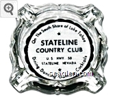 On the South Shore of Lake Tahoe, Stateline Country Club, U.S. Hwy 50, Stateline, Nevada, Dining - Dancing - Gaming - Cocktails - Black imprint Glass Ashtray