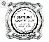 On the South Shore of Lake Tahoe, Stateline Country Club, U.S. Hwy. 50, Stateline, Nevada, Dining - Dancing - Gaming - Cocktails - Black on white imprint Glass Ashtray