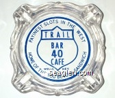Payinest Slots in the West, Trail Bar 40 Cafe, Wells, Nev., Home of the You Betcha Sandwich - Blue imprint Glass Ashtray