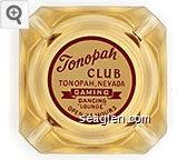 Tonopah Club, Tonopah, Nevada, Gaming, Dancing, ''Lounge'', Open 24 Hours - Red on white imprint Glass Ashtray