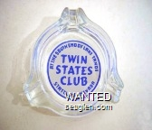 At the South End of Lake Tahoe, Twin States Club, Stateline - Nevada - Blue on white imprint Glass Ashtray