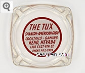 The Tux, Spanish-American Food, Cocktails - Gaming, Reno, Nevada, 1303 East 4th St., Phone FA2-2409 - Red on white imprint Glass Ashtray
