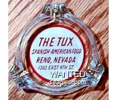 The Tux, Spanish-American Food, Reno, Nevada, 1303 East 4th St. - Red on white imprint Glass Ashtray